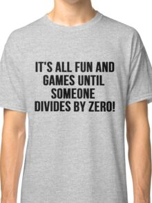Dividing by Zero Classic T-Shirt