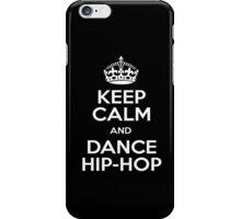 Keep Calm and Dance Hip Hop iPhone Case/Skin
