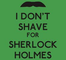I don't shave for Sherlock Holmes v1 Kids Clothes