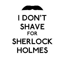 I don't shave for Sherlock Holmes v1 Photographic Print
