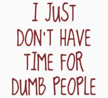 I Just Don't Have Time For Dumb People by BrightDesign