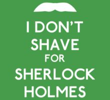 I don't shave for Sherlock Holmes v2 Kids Clothes