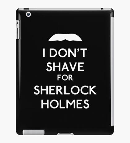 I don't shave for Sherlock Holmes v2 iPad Case/Skin