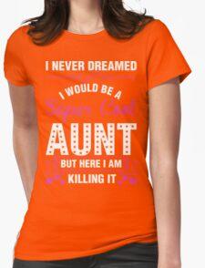 I Never Dreamed I Would Be A Super Cool Aunt T-Shirt T-Shirt