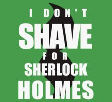 I Don't Shave Fo' Sherlock Neither by Sarcasmic