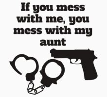 If You Mess With Me You Mess With My Aunt Kids Tee