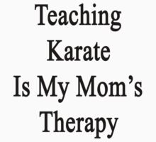 Teaching Karate Is My Mom's Therapy  by supernova23