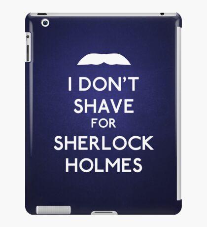 I don't shave for Sherlock Holmes v4 iPad Case/Skin