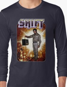 Shift! You bad mother-get back to work! Long Sleeve T-Shirt