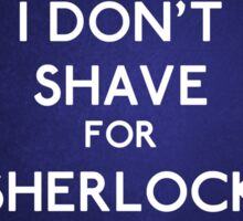 I don't shave for Sherlock Holmes v4 Sticker