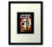 Shift! You bad mother-get back to work! Framed Print