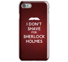 I don't shave for Sherlock Holmes v6 iPhone Case/Skin
