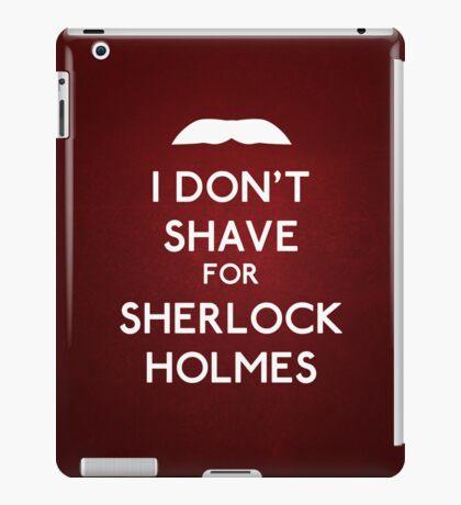I don't shave for Sherlock Holmes v6 iPad Case/Skin