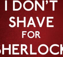 I don't shave for Sherlock Holmes v6 Sticker