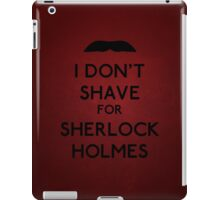 I don't shave for Sherlock Holmes v5 iPad Case/Skin
