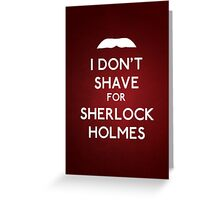 I don't shave for Sherlock Holmes v6 Greeting Card