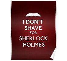 I don't shave for Sherlock Holmes v6 Poster
