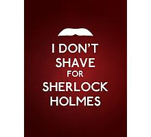 I don't shave for Sherlock Holmes v6 Photographic Print