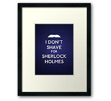 I don't shave for Sherlock Holmes v4 Framed Print