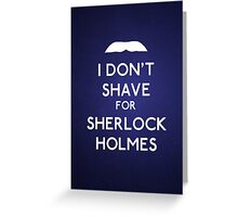 I don't shave for Sherlock Holmes v4 Greeting Card