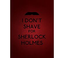 I don't shave for Sherlock Holmes v5 Photographic Print