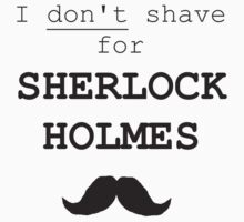 I don't shave for SHERLOCK HOLMES by thediamondjag
