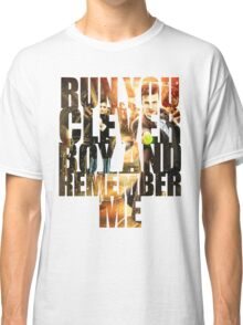 Run You Clever Boy and Remember Me Classic T-Shirt