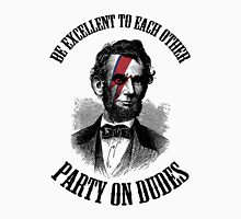 Be excellent to each other and party on dudes!  Unisex T-Shirt
