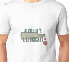 Alcohol's a lubricant Unisex T-Shirt