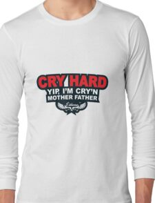 CRY HARD  Long Sleeve T-Shirt