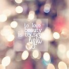 To Love Beauty Is To See Light  by Nicola  Pearson