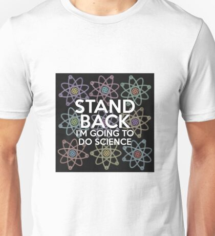 STAND BACK I'M GOING TO DO SCIENCE Unisex T-Shirt