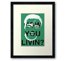 How you livin? Framed Print