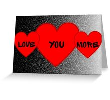 Love you more (graphic hearts) Greeting Card