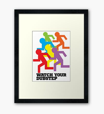 Watch Your Dubstep Framed Print