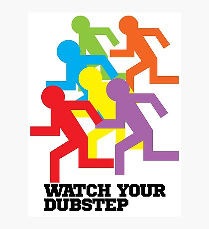 Watch Your Dubstep Photographic Print