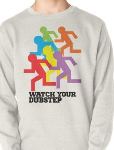 Watch Your Dubstep Pullover