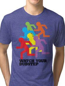 Watch Your Dubstep Tri-blend T-Shirt