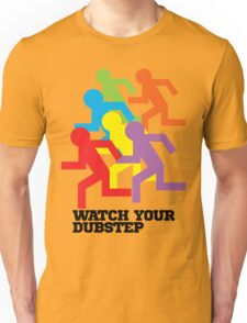 Watch Your Dubstep Unisex T-Shirt