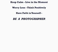 Be A Photographer Unisex T-Shirt
