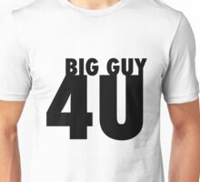 Big Guy . . . 4U! Unisex T-Shirt