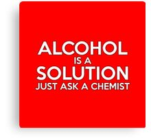 ALCOHOL IS A SOLUTION Canvas Print