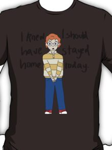 I knew I should've stayed home today. T-Shirt