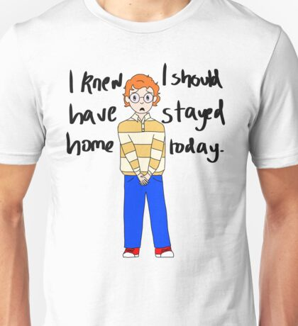 I knew I should've stayed home today. Unisex T-Shirt