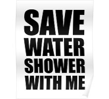 Save water, shower with me. Poster