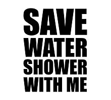 Save water, shower with me. Photographic Print