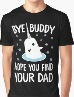 The Elf - Bye Buddy Hope You Find Your Dad! Graphic T-Shirt