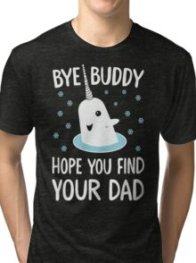 The Elf - Bye Buddy Hope You Find Your Dad! Tri-blend T-Shirt