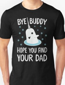 The Elf - Bye Buddy Hope You Find Your Dad! Unisex T-Shirt