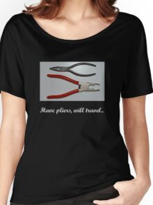 Have pliers, will travel.. Women's Relaxed Fit T-Shirt